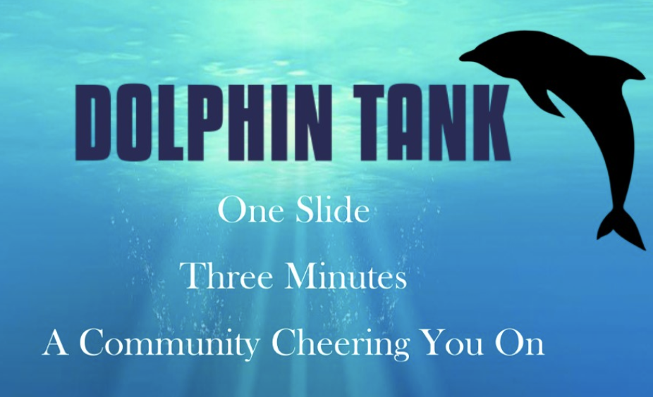 Promotional graphic for Dolphin Tank: A dolphin swimming just beneath the water's surface, with text that says Dolphin Tank: One Slide, Three Minutes, A Community Cheering You On
